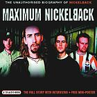 Maximum Nickelback the unauthorised biography of Nickelback