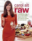 Eating in the raw : a beginner's guide to getting slimmer, feeling healthier, and living longer the raw-food way