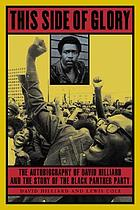 This side of glory : the autobiography of David Hilliard and the story of the Black Panther Party