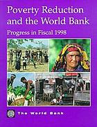 Poverty reduction and the World Bank : progress in fiscal 1998