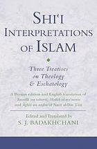 Shi'i interpretations of Islam three treatises on Islamic theology and eschatology