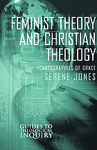 Feminist theory and Christian theology : cartographies of grace