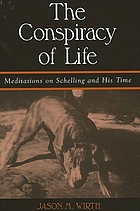 The conspiracy of life meditations on Schelling and his time