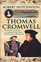 Thomas Cromwell : the rise and fall of Henry VIII's most notorious minister