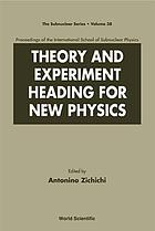 Theory and experiment heading for new physics : proceedings of the International School of Subnuclear Physics