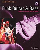 Funk guitar and bass : know the players, play the music