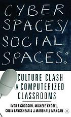 Cyber spaces/social spaces : culture clash in computerized classrooms