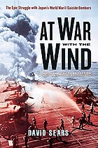 At war with the wind : the epic struggle with Japan's World War II suicide bombers