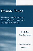 Double takes : thinking and rethinking issues of modern Judaism in ancient contexts