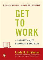 Get to work : and get a life, before it's too late