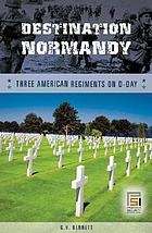 Destination Normandy : three American regiments on D-Day