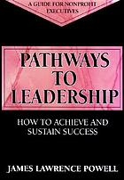 Pathways to leadership : how to achieve and sustain success