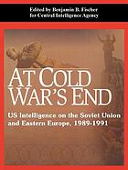 At Cold War's end : US intelligence on the Soviet Union and Eastern Europe, 1989-1991