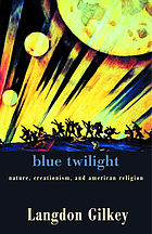 Blue twilight : nature, creationism, and American religion