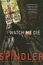 Watch me die : [a novel]