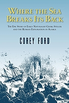 Where the sea breaks its back; the epic story of a pioneer naturalist and the discovery of Alaska