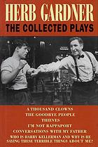 Herb Gardner : the collected plays : and the screenplay Who is Harry Kellerman and why is he saying those terrible things about me?