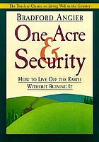 One acre and security-- how to live off the earth without ruining it