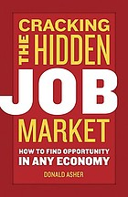 Cracking the hidden job market : how to find opportunity in any economy