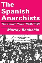 The Spanish anarchists : the heroic years, 1868-1936