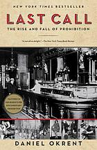 Last call : the rise and fall of Prohibition Last call : the rise and fall of Prohibition, 1920-1933