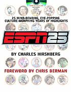 ESPN25 : 25 mind-bending, eye-popping, culture-morphing years of highlights