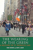 The wearing of the green : a history of St. Patrick's Day