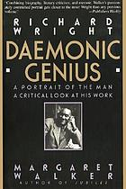 Richard Wright, daemonic genius : a portrait of the man, a critical look at his work