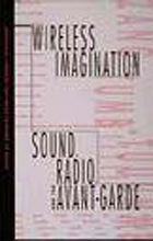 Wireless imagination : sound, radio, and the avant-garde