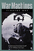 War machines : transforming technologies in the U.S. military, 1920-1940
