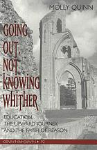 Going out, not knowing whither : education, the upward journey, and the faith of reason