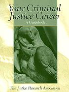 Your criminal justice career : a guidebook