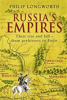 Russia's empires : their rise and fall: from prehistory to Putin
