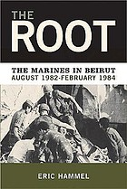 The root : the marines in Beirut, August 1982-February 1984