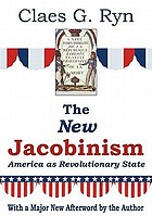 The new Jacobinism : America as revolutionary state
