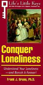 Conquer loneliness : understand your loneliness, and banish it forever