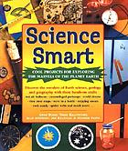 Science smart : cool projects for exploring the marvels of the planet Earth : discover the wonders of Earth science, geology and geography with these hands-on crafts