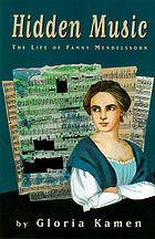 Hidden music : the life of Fanny Mendelssohn