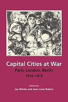 Capital cities at war : Paris, London, Berlin, 1914-1919