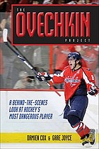 The Ovechkin project : a behind-the-scenes look at hockey's most dangerous player