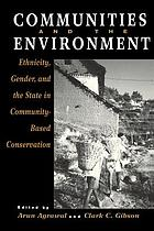 Communities and the environment : ethnicity, gender, and the state in community-based conservation