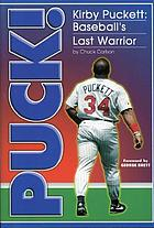 Puck! Kirby Puckett, baseball's last warrior