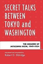 Secret talks between Tokyo and Washington : the memoirs of Miyazawa Kiichi, 1949-1954