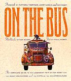 On the bus : the complete guide to the legendary trip of Ken Kesey and the Merry Pranksters and the birth of the counterculture