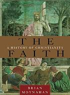 The faith : a history of Christianity