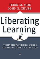 Liberating learning : technology, politics, and the future of American education