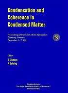 Condensation and coherence in condensed matter proceedings of the Nobel Jubilee Symposium, Göteborg, Sweden, December 4-7, 2001