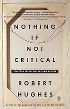 Nothing if not critical : selected essays on art and artists
