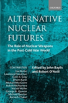 Alternative nuclear futures : the role of nuclear weapons in the post-cold war world