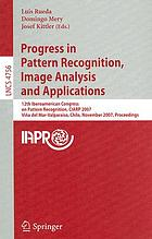 Progress in pattern recognition, image analysis and applications 12th Iberoamerican Congress on Pattern Recognition, CIARP 2007, Vina del Mar-Valparaiso, Chile, November 13-16, 2007 ; proceedings
